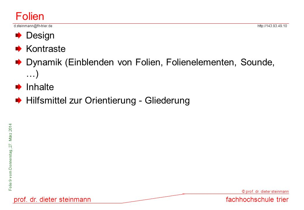 d.steinmann@fh-trier.dehttp://143.93.49.10 prof. dr. dieter steinmannfachhochschule trier © prof. dr. dieter steinmann Folie 9 vom Donnerstag, 27. Mär