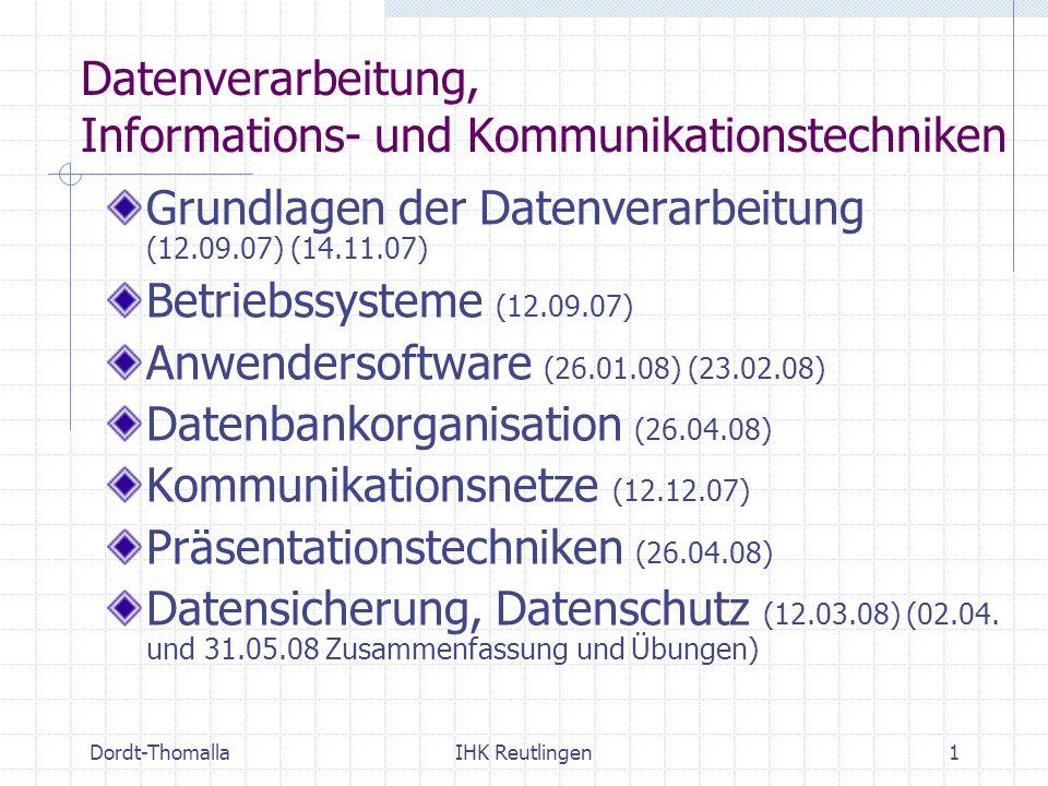 Dordt-ThomallaIHK Reutlingen1 Datenverarbeitung, Informations- und Kommunikationstechniken Grundlagen der Datenverarbeitung (12.09.07) (14.11.07) Betr