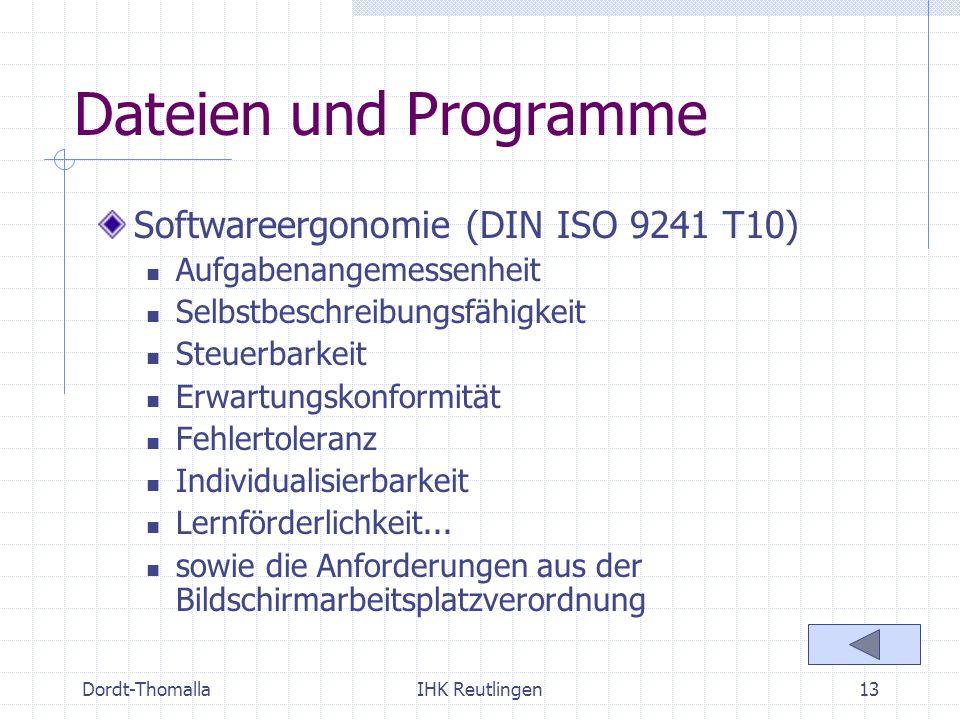 Dordt-ThomallaIHK Reutlingen13 Dateien und Programme Softwareergonomie (DIN ISO 9241 T10) Aufgabenangemessenheit Selbstbeschreibungsfähigkeit Steuerba