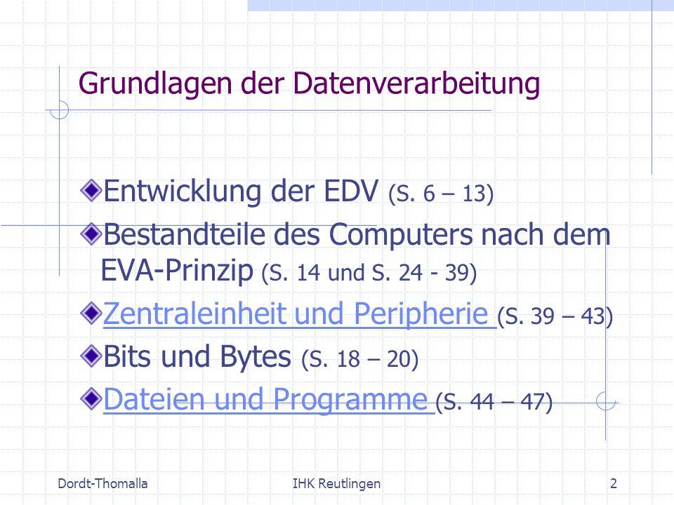 Dordt-ThomallaIHK Reutlingen2 Grundlagen der Datenverarbeitung Entwicklung der EDV (S. 6 – 13) Bestandteile des Computers nach dem EVA-Prinzip (S. 14
