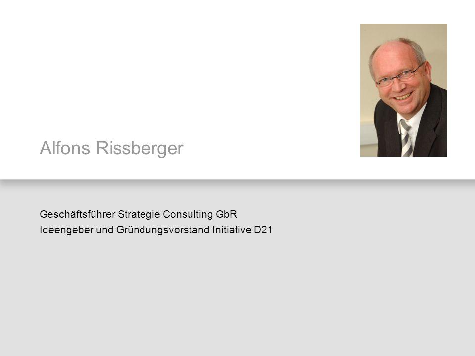 Alfons Rissberger Geschäftsführer Strategie Consulting GbR Ideengeber und Gründungsvorstand Initiative D21