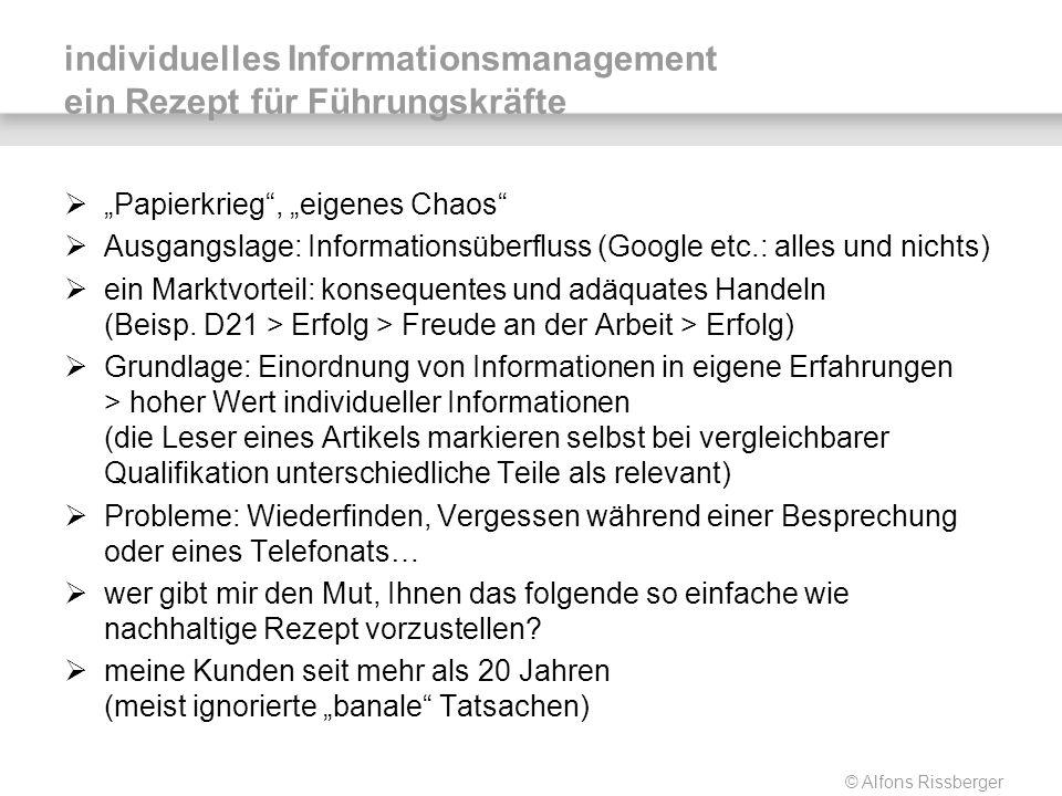 © Alfons Rissberger individuelles Informationsmanagement ein Rezept für Führungskräfte Papierkrieg, eigenes Chaos Ausgangslage: Informationsüberfluss