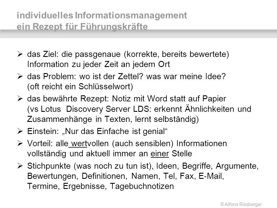© Alfons Rissberger individuelles Informationsmanagement ein Rezept für Führungskräfte das Ziel: die passgenaue (korrekte, bereits bewertete) Informat