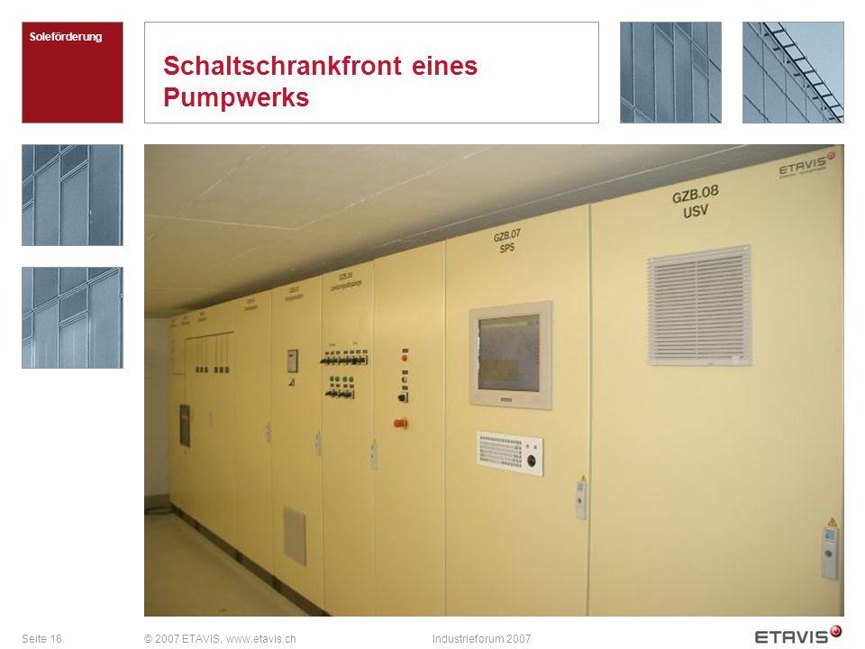 Seite 16© 2007 ETAVIS, www.etavis.chIndustrieforum 2007 Schaltschrankfront eines Pumpwerks Soleförderung