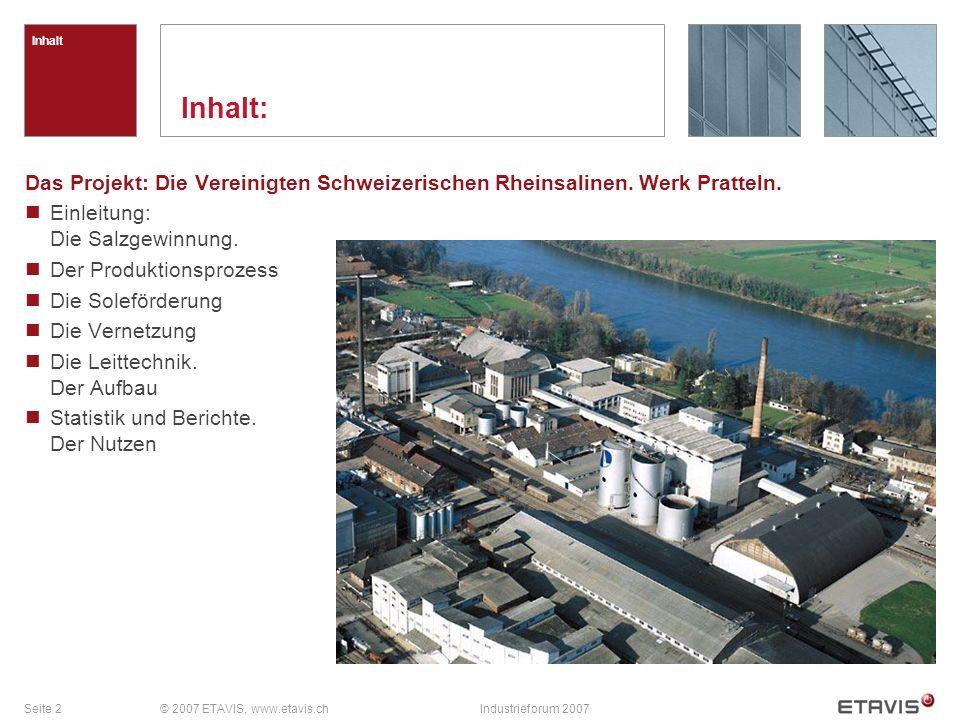 Seite 2© 2007 ETAVIS, www.etavis.chIndustrieforum 2007 Inhalt Inhalt: Das Projekt: Die Vereinigten Schweizerischen Rheinsalinen.