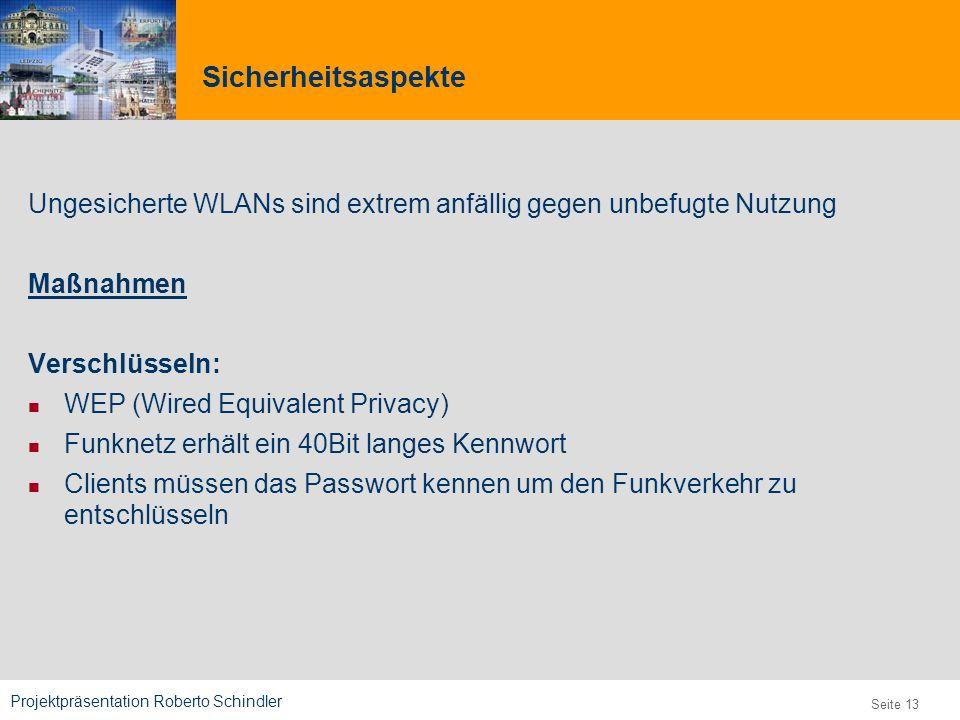 Projektpräsentation Roberto Schindler 9,825,461,087,64 10,91 6,00 0,00 8,00 Seite 13 Sicherheitsaspekte Ungesicherte WLANs sind extrem anfällig gegen