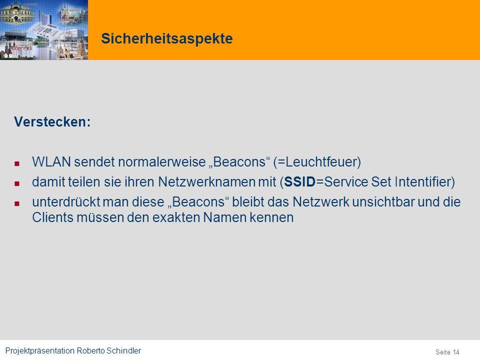 Projektpräsentation Roberto Schindler 9,825,461,087,64 10,91 6,00 0,00 8,00 Seite 14 Sicherheitsaspekte Verstecken: WLAN sendet normalerweise Beacons