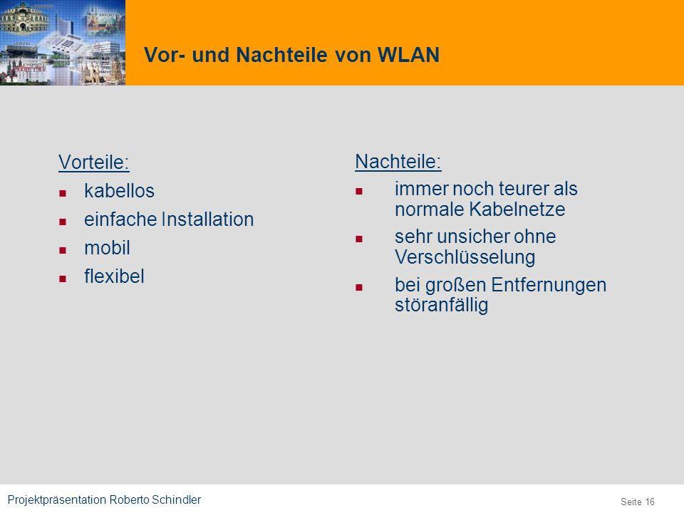 Projektpräsentation Roberto Schindler 9,825,461,087,64 10,91 6,00 0,00 8,00 Seite 16 Vor- und Nachteile von WLAN Vorteile: kabellos einfache Installat