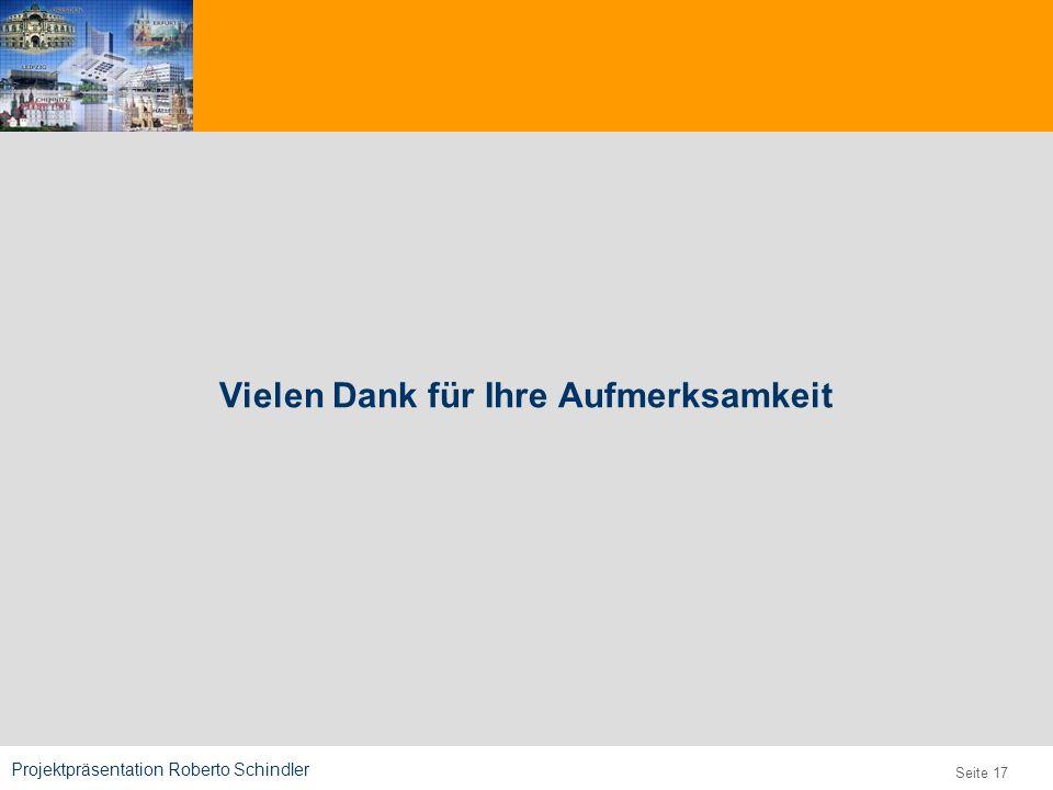 Projektpräsentation Roberto Schindler 9,825,461,087,64 10,91 6,00 0,00 8,00 Seite 17 Vielen Dank für Ihre Aufmerksamkeit
