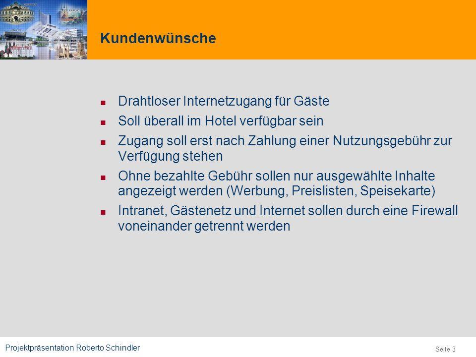 Projektpräsentation Roberto Schindler 9,825,461,087,64 10,91 6,00 0,00 8,00 Seite 3 Kundenwünsche Drahtloser Internetzugang für Gäste Soll überall im