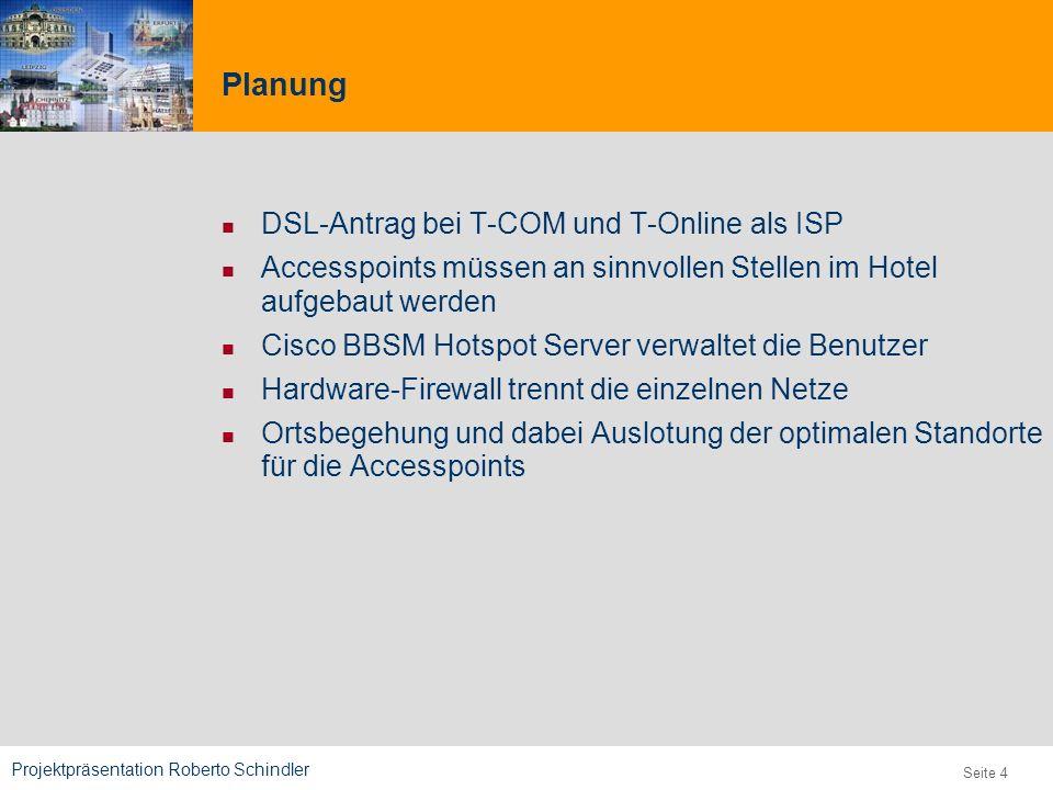 Projektpräsentation Roberto Schindler 9,825,461,087,64 10,91 6,00 0,00 8,00 Seite 4 Planung DSL-Antrag bei T-COM und T-Online als ISP Accesspoints müs