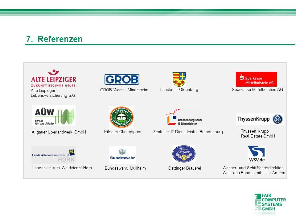 7. Referenzen Alte Leipziger Lebensversicherung a.G. Allgäuer Überlandwerk GmbH GROB Werke, Mindelheim Käserei Champignon Bundeswehr, Müllheim Landkre
