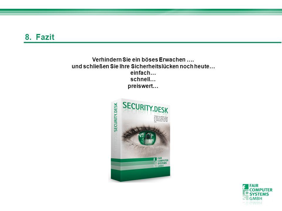 8. Fazit Verhindern Sie ein böses Erwachen …. und schließen Sie Ihre Sicherheitslücken noch heute… einfach… schnell… preiswert…