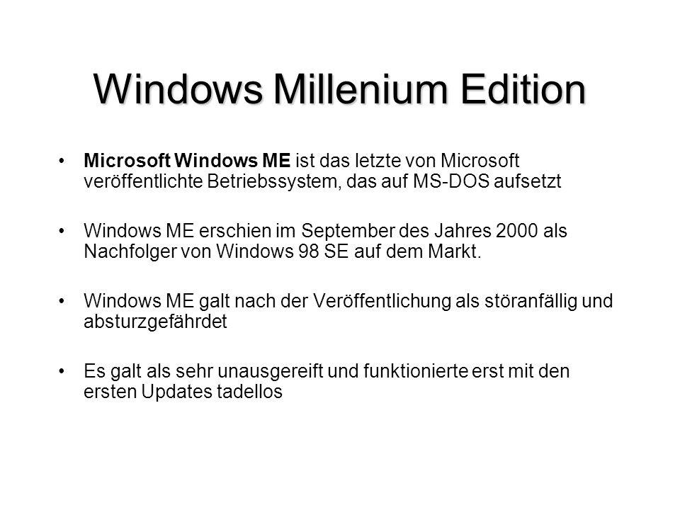 Windows Millenium Edition Microsoft Windows ME ist das letzte von Microsoft veröffentlichte Betriebssystem, das auf MS-DOS aufsetzt Windows ME erschie
