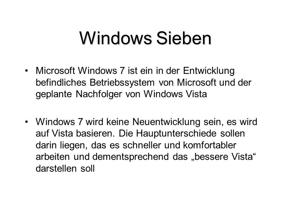 Windows Sieben Microsoft Windows 7 ist ein in der Entwicklung befindliches Betriebssystem von Microsoft und der geplante Nachfolger von Windows Vista
