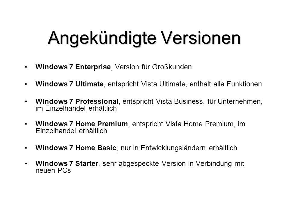 Windows 7 Enterprise, Version für Großkunden Windows 7 Ultimate, entspricht Vista Ultimate, enthält alle Funktionen Windows 7 Professional, entspricht