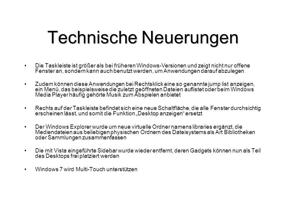 Technische Neuerungen Die Taskleiste ist größer als bei früheren Windows-Versionen und zeigt nicht nur offene Fenster an, sondern kann auch benutzt we