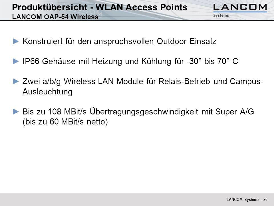 LANCOM Systems - 26 Produktübersicht - WLAN Access Points LANCOM OAP-54 Wireless Konstruiert für den anspruchsvollen Outdoor-Einsatz IP66 Gehäuse mit