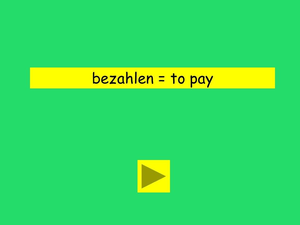 bezahlen = to pay