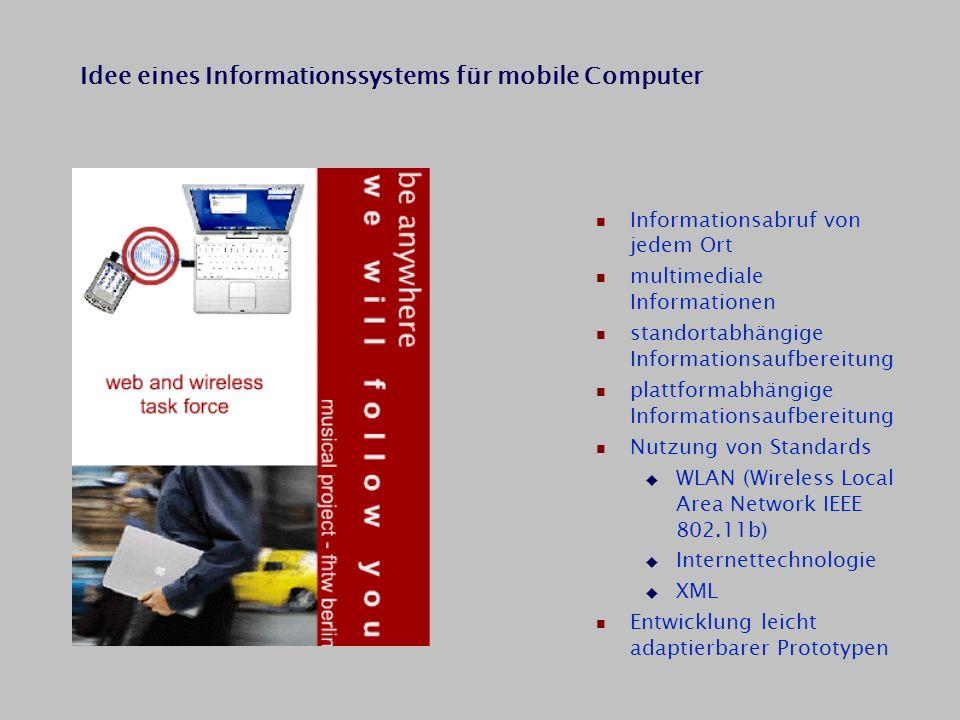 Idee eines Informationssystems für mobile Computer Informationsabruf von jedem Ort multimediale Informationen standortabhängige Informationsaufbereitu