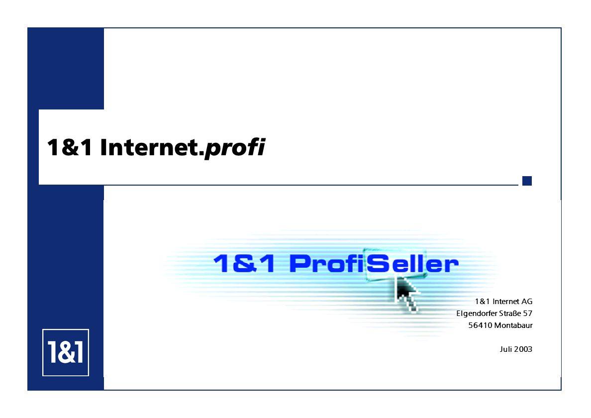 1&1 Internet. profi 1&1 Internet AG Elgendorfer Straße 57 56410 Montabaur Juli 2003