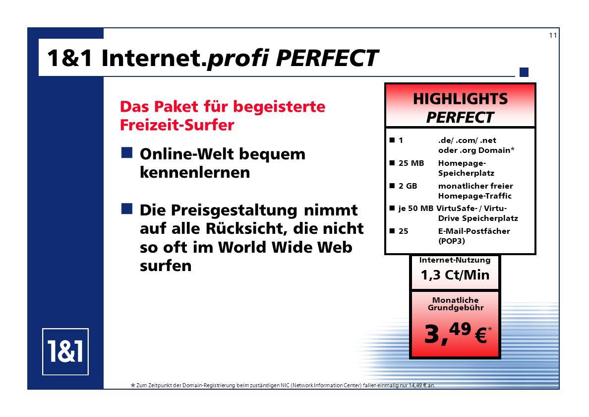 1&1 Internet. profi PERFECT 11 Das Paket für begeisterte Freizeit-Surfer Online-Welt bequem kennenlernen Die Preisgestaltung nimmt auf alle Rücksicht,