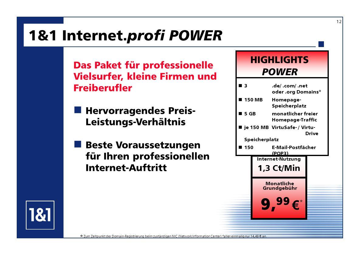 HIGHLIGHTS POWER 1&1 Internet. profi POWER Das Paket für professionelle Vielsurfer, kleine Firmen und Freiberufler Hervorragendes Preis- Leistungs-Ver