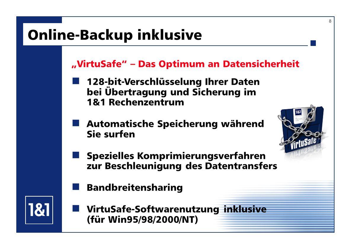 VirtuSafe – Das Optimum an Datensicherheit 128-bit-Verschlüsselung Ihrer Daten bei Übertragung und Sicherung im 1&1 Rechenzentrum Automatische Speiche