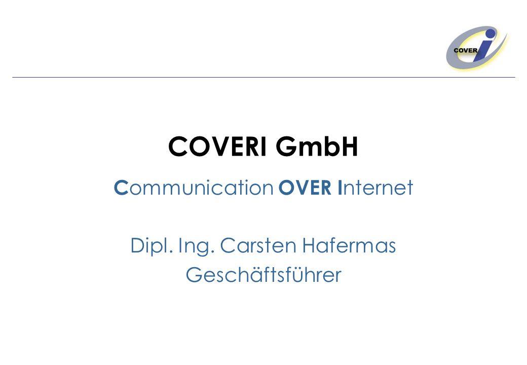 COVERI GmbH C ommunication OVER I nternet Dipl. Ing. Carsten Hafermas Geschäftsführer
