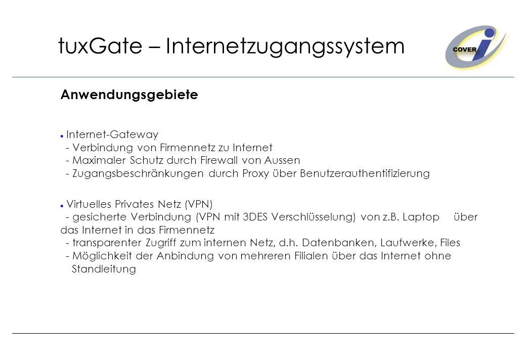 tuxGate – Internetzugangssystem Anwendungsgebiete Internet-Gateway - Verbindung von Firmennetz zu Internet - Maximaler Schutz durch Firewall von Ausse