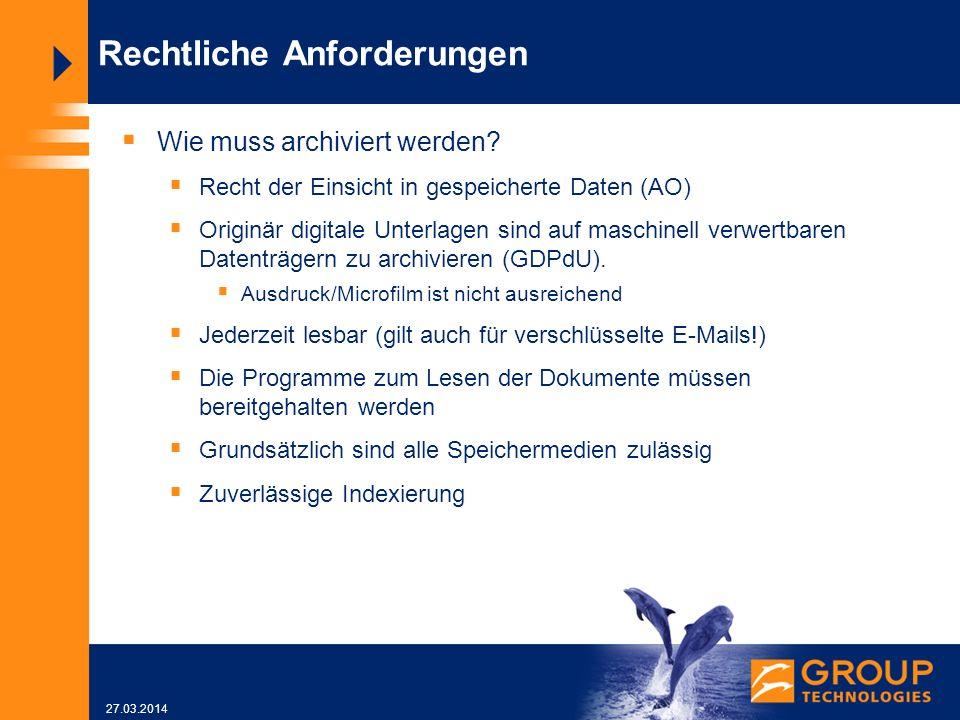 27.03.2014 Rechtliche Anforderungen Wie muss archiviert werden.