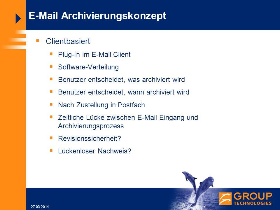 27.03.2014 E-Mail Archivierungskonzept Clientbasiert Plug-In im E-Mail Client Software-Verteilung Benutzer entscheidet, was archiviert wird Benutzer entscheidet, wann archiviert wird Nach Zustellung in Postfach Zeitliche Lücke zwischen E-Mail Eingang und Archivierungsprozess Revisionssicherheit.