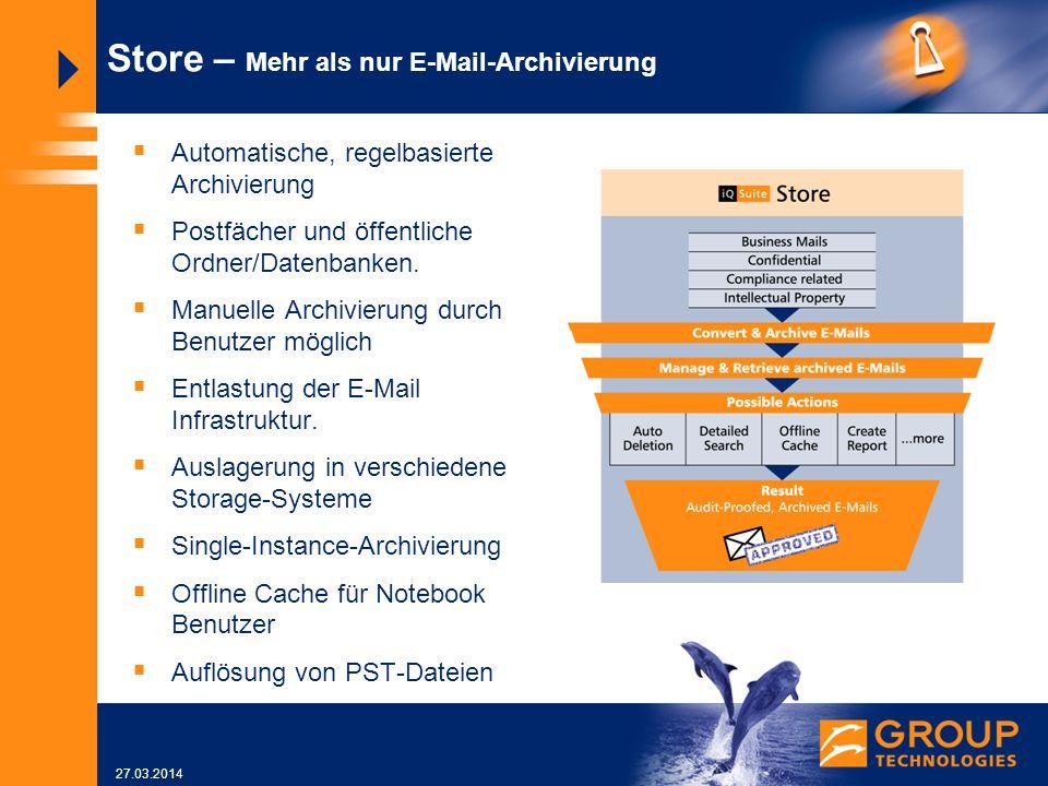 27.03.2014 Store – Mehr als nur E-Mail-Archivierung Automatische, regelbasierte Archivierung Postfächer und öffentliche Ordner/Datenbanken.