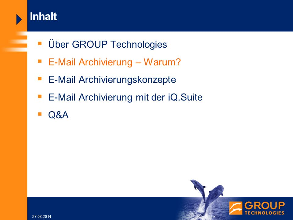 27.03.2014 Inhalt Über GROUP Technologies E-Mail Archivierung – Warum.