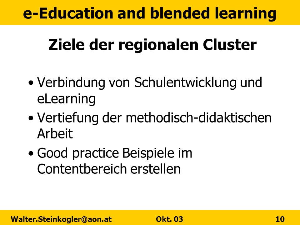 e-Education and blended learning Walter.Steinkogler@aon.at Okt. 03 10 Ziele der regionalen Cluster Verbindung von Schulentwicklung und eLearning Verti