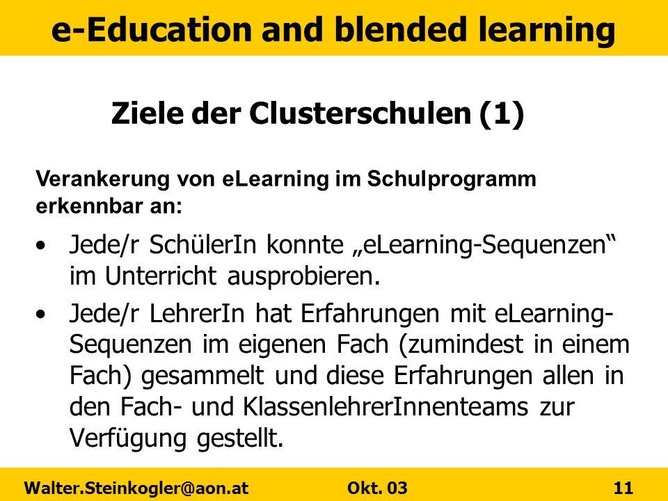 e-Education and blended learning Walter.Steinkogler@aon.at Okt. 03 11 Ziele der Clusterschulen (1) Jede/r SchülerIn konnte eLearning-Sequenzen im Unte