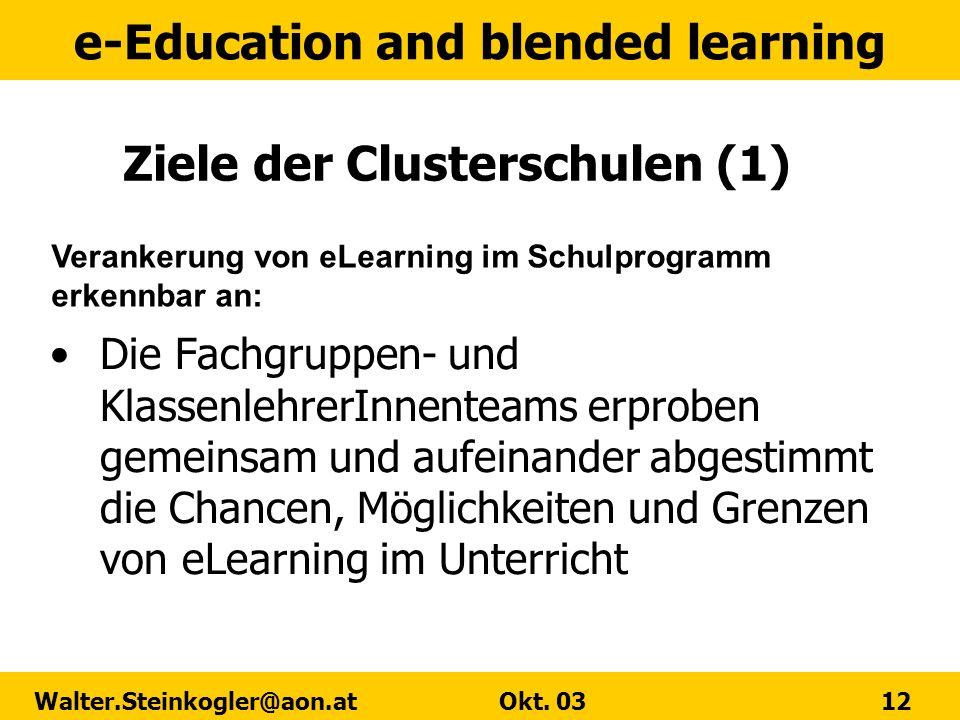 e-Education and blended learning Walter.Steinkogler@aon.at Okt. 03 12 Ziele der Clusterschulen (1) Die Fachgruppen- und KlassenlehrerInnenteams erprob