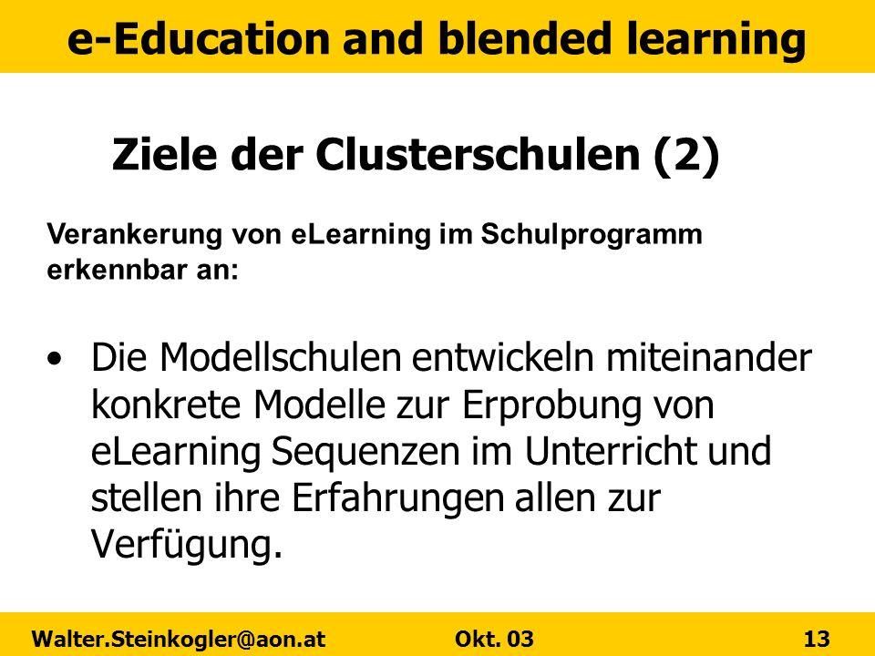 e-Education and blended learning Walter.Steinkogler@aon.at Okt. 03 13 Ziele der Clusterschulen (2) Die Modellschulen entwickeln miteinander konkrete M