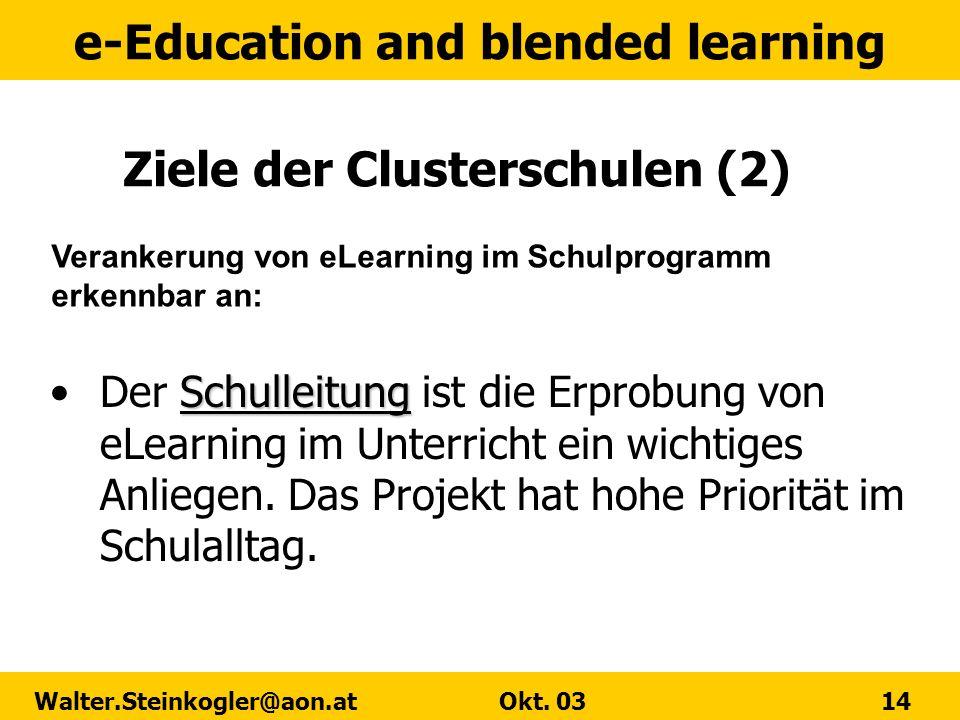 e-Education and blended learning Walter.Steinkogler@aon.at Okt. 03 14 Ziele der Clusterschulen (2) SchulleitungDer Schulleitung ist die Erprobung von