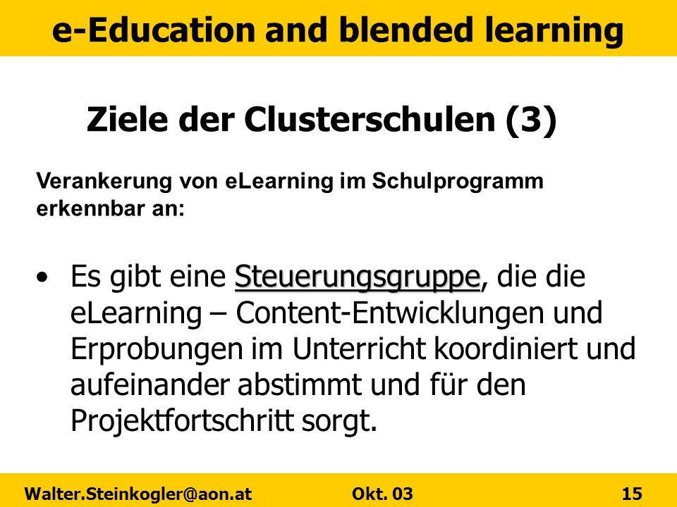 e-Education and blended learning Walter.Steinkogler@aon.at Okt. 03 15 Ziele der Clusterschulen (3) SteuerungsgruppeEs gibt eine Steuerungsgruppe, die
