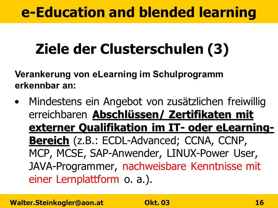 e-Education and blended learning Walter.Steinkogler@aon.at Okt. 03 16 Ziele der Clusterschulen (3) Abschlüssen/ Zertifikaten mit externer Qualifikatio