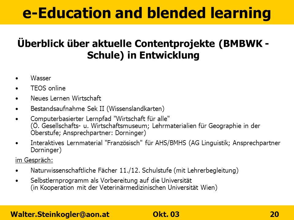 e-Education and blended learning Walter.Steinkogler@aon.at Okt. 03 20 Überblick über aktuelle Contentprojekte (BMBWK - Schule) in Entwicklung Wasser T