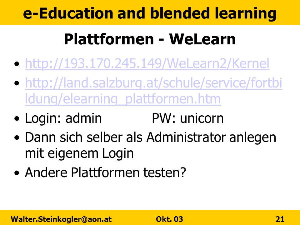 e-Education and blended learning Walter.Steinkogler@aon.at Okt. 03 21 Plattformen - WeLearn http://193.170.245.149/WeLearn2/Kernel http://land.salzbur