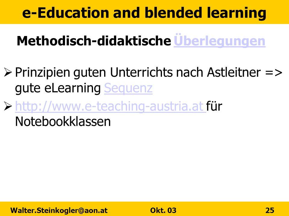 e-Education and blended learning Walter.Steinkogler@aon.at Okt. 03 25 Methodisch-didaktische ÜberlegungenÜberlegungen Prinzipien guten Unterrichts nac