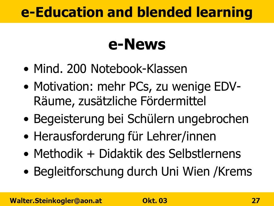 e-Education and blended learning Walter.Steinkogler@aon.at Okt. 03 27 e-News Mind. 200 Notebook-Klassen Motivation: mehr PCs, zu wenige EDV- Räume, zu
