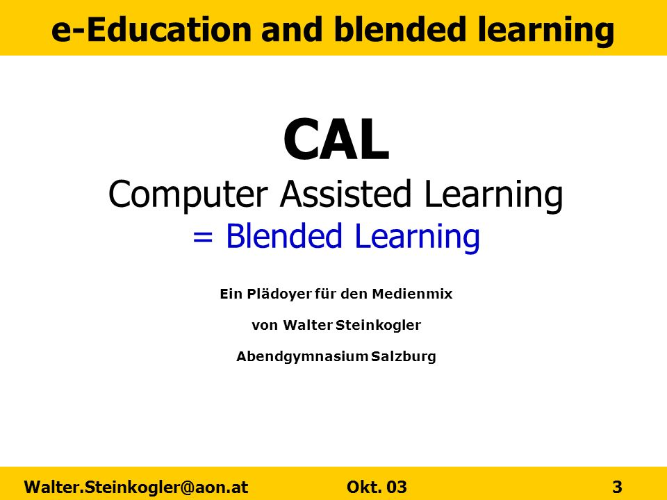 e-Education and blended learning Walter.Steinkogler@aon.at Okt.