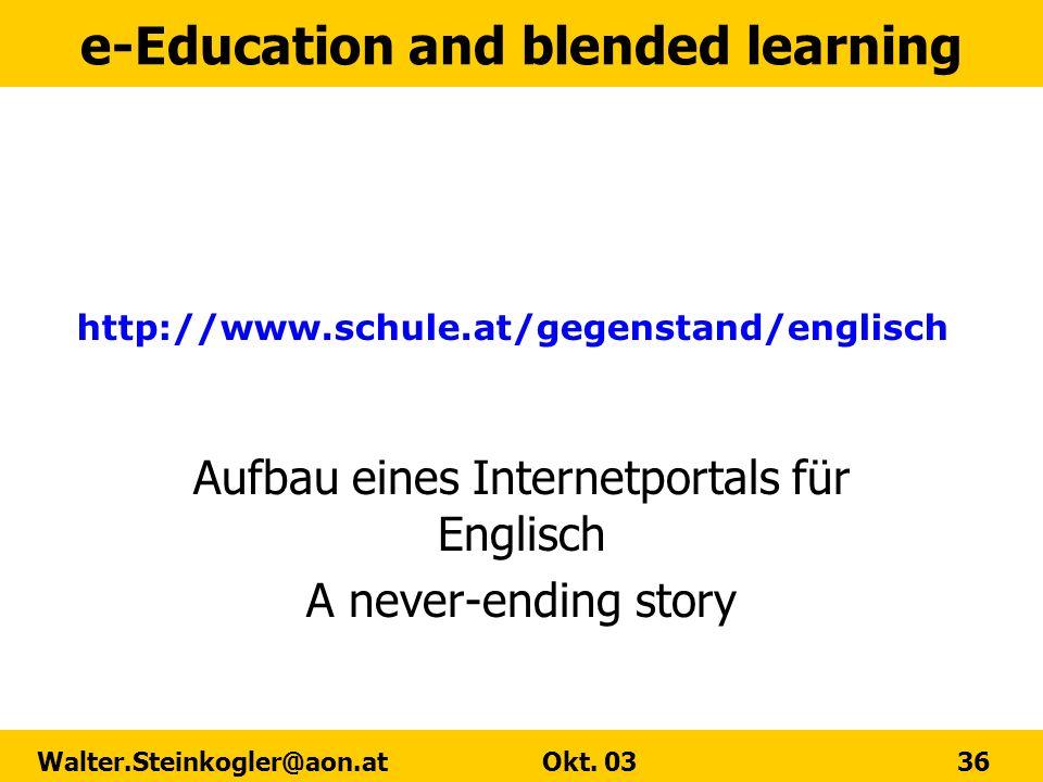 e-Education and blended learning Walter.Steinkogler@aon.at Okt. 03 36 http://www.schule.at/gegenstand/englisch Aufbau eines Internetportals für Englis
