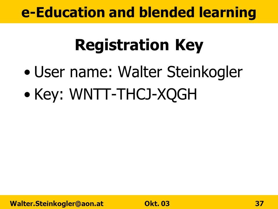 e-Education and blended learning Walter.Steinkogler@aon.at Okt. 03 37 Registration Key User name: Walter Steinkogler Key: WNTT-THCJ-XQGH