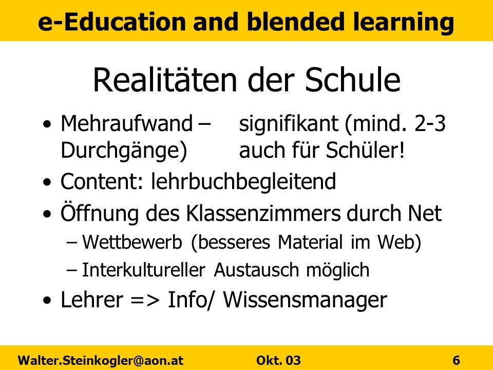 e-Education and blended learning Walter.Steinkogler@aon.at Okt. 03 6 Realitäten der Schule Mehraufwand – signifikant (mind. 2-3 Durchgänge) auch für S
