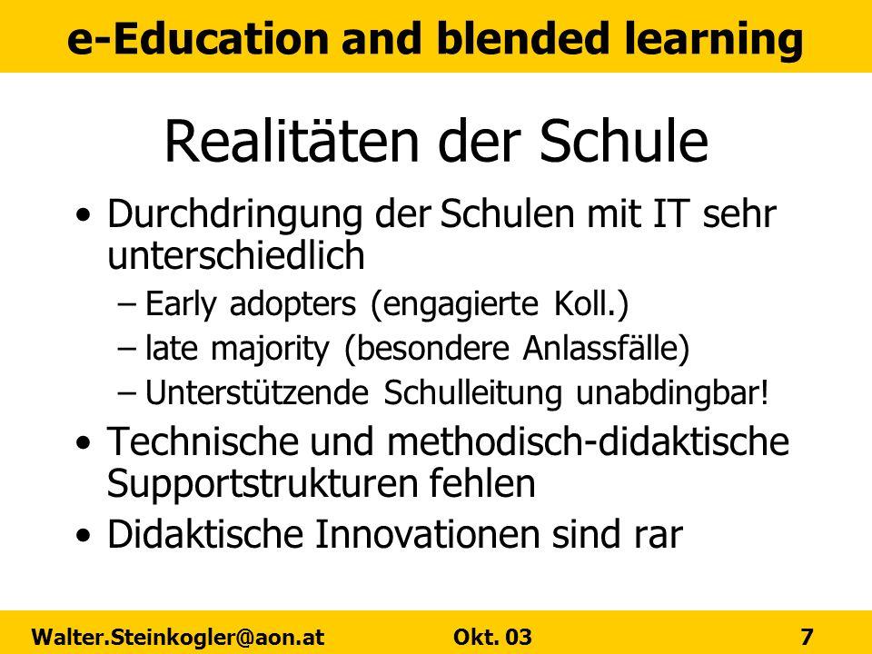 e-Education and blended learning Walter.Steinkogler@aon.at Okt. 03 7 Realitäten der Schule Durchdringung der Schulen mit IT sehr unterschiedlich –Earl